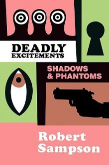 Deadly Excitements: Shadows Phantoms - Robert Sampson