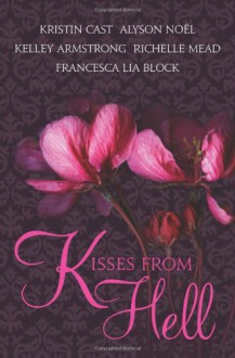 Kisses from Hell - 'Kristin Cast', 'Richelle Mead', 'Kelley Armstrong', 'Alyson Noel', 'Francesca Lia Block'