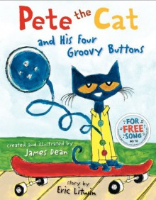 Pete the Cat and His Four Groovy Buttons - Eric Litwin,James Dean