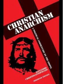 Christian Anarchism: A Political Commentary on the Gospel (Abridged Edition) - Alexandre Christoyannopoulos