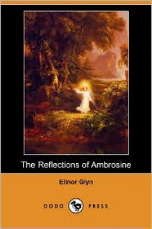 The Reflections of Ambrosine - Elinor Glyn