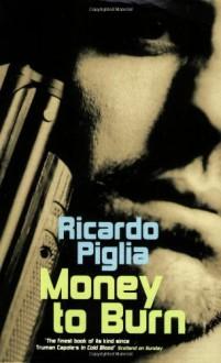 Money to Burn - Ricardo Piglia, Amanda Hopkinson