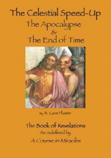 The Celestial Speed-Up: The Apocalypse & the End of Time - R. Lane Plaster