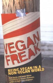 Vegan Freak: Being Vegan in a Non-Vegan World - Bob Torres, Jenna Torres