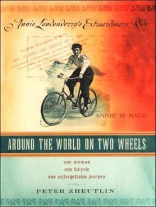 Around the World on Two Wheels: Annie Londonderry's Extraordinary Ride - Peter Zheutlin, Barrett Whitener, Lloyd James