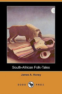 South-African Folk-Tales (Dodo Press) - James Honey