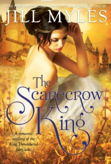 The Scarecrow King: A Romantic Retelling of the King Thrushbeard Fairy Tale - Jill Myles