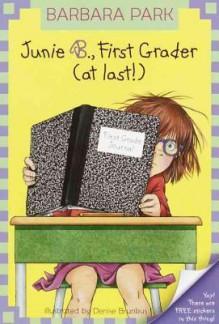 Junie B., First Grader (at Last!) (Junie B. Jones, #18) - Barbara Park, Denise Brunkus