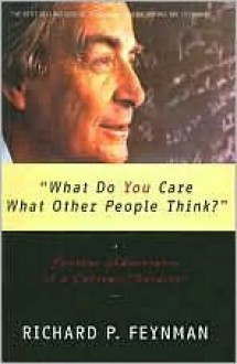 What Do You Care What Other People Think?: Further Adventures of a Curious Character - Richard P. Feynman