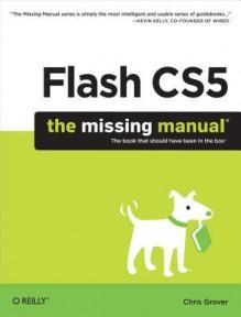 Flash Cs5: The Missing Manual - Chris Grover