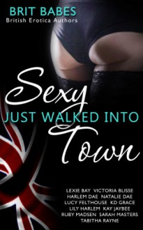 Sexy Just Walked Into Town - Lexie Bay, Victoria Blisse, Harlem Dae, Natalie Dae, Lucy Felthouse, K.D. Grace, Lily Harlem, Kay Jaybee, Ruby Madsen, Sarah Masters, Tabitha Rayne