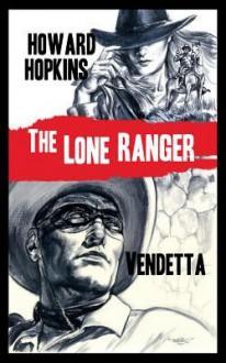 The Lone Ranger: Vendetta - Howard Hopkins, Douglas Klauba