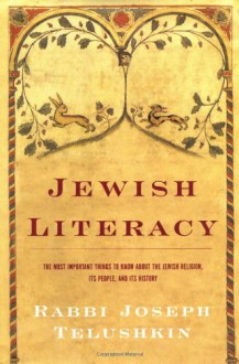Jewish Literacy: The Most Important Things to Know About the Jewish Religion, Its People, and Its History - Joseph Telushkin