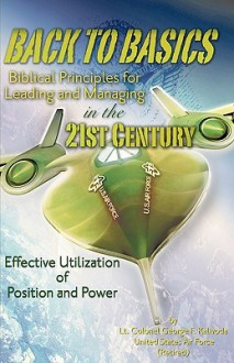 Back to Basics: Biblical Principles for Leading and Managing in the 21st Century - George Kalivoda