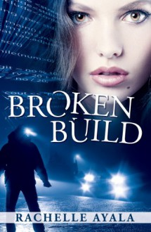 Broken Build (Silicon Valley Romantic Suspense) (Chance for Love) - Rachelle Ayala