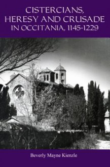 Cistercians, Heresy and Crusade in Occitania, 1145-1229: Preaching in the Lord's Vineyard - Beverly Mayne Kienzle