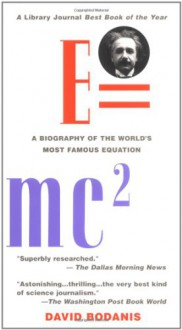 E=mc²: A Biography of the World's Most Famous Equation - David Bodanis