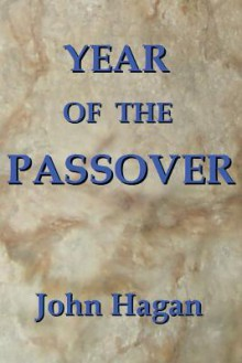 Year of the Passover: Jesus and the Early Christians in the Roman Empire - John Hagan