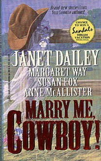 Marry Me, Cowboy! - Janet Dailey, Margaret Way, Susan Fox, Anne McAllister