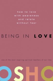 Being in Love: How to Love with Awareness and Relate Without Fear - Osho