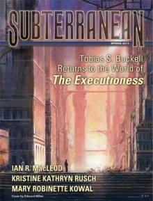 Subterranean Magazine Spring 2011 - William Schafer, Tobias S. Buckell, Kristine Kathryn Rusch, Joe R. Lansdale, Ian R. MacLeod, Mary Robinette Kowal, Mike Resnick