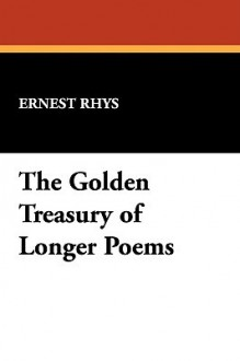 The Golden Treasury of Longer Poems - Ernest Rhys