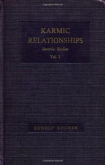 Karmic Relationships: Esoteric Studies Vol 1 - Rudolf Steiner, M. Cotterell