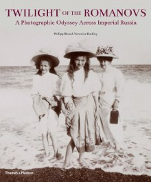 Twilight of the Romanovs: A Photographic Odyssey Across Imperial Russia - Philipp Blom, Veronica Buckley
