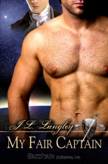 My Fair Captain (Sci-Regency Series, #1) - J.L. Langley