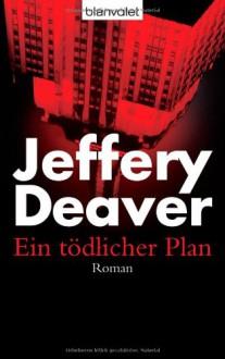 Ein Tödlicher Plan - Jeffery Deaver, Marcel Bieger