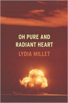 Oh Pure and Radiant Heart - Lydia Millet