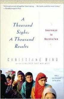 A Thousand Sighs, A Thousand Revolts: Journeys in Kurdistan - Christiane Bird
