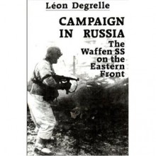 Campaign In Russia: The Waffen SS On The Eastern Front - Leon Degrelle