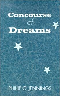 Concourse of Dreams - Phillip C. Jennings