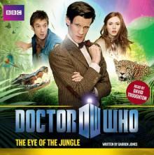 Doctor Who: The Eye of the Jungle - Darren Jones, David Troughton