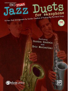 Gordon Goodwin's Big Phat Jazz Saxophone Duets: Featuring Gordon Goodwin and Eric Marienthal (Book & CD) (Jazz Duet Series) - Alfred A. Knopf Publishing Company