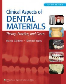 Clinical Aspects of Dental Materials - Marcia Gladwin, Michael Bagby
