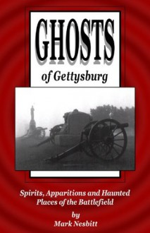Ghosts of Gettysburg: Spirits, Apparitions and Haunted Places on the Battlefield - Mark Nesbitt