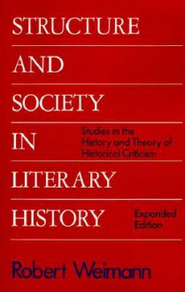 Structure and Society in Literary History: Studies in the History and Theory of Literary Criticism - Robert Weimann