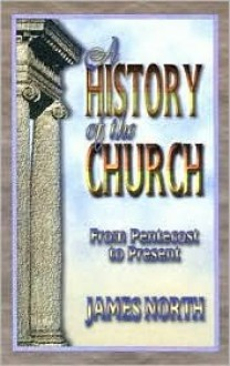 A History of the Church from Pentecost to Present - James B. North