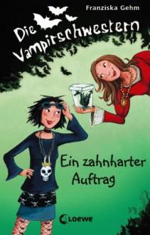 Ein zahnharter Auftrag - Franziska Gehm, Dagmar Henze