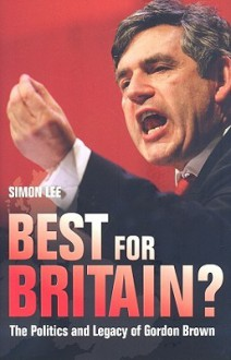 Best For Britain?: The Politics and Legacy of Gordon Brown - Simon Lee