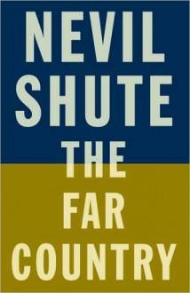 The Far Country (Vintage Classics) - Nevil Shute