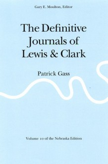 The Definitive Journals of Lewis and Clark, Vol 10: Patrick Gass - Meriwether Lewis, William Clark, Gary E. Moulton