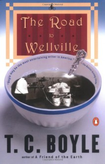 The Road to Wellville - T.C. Boyle