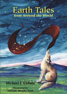 Earth Tales from around the World - Michael J. Caduto, Adelaide Murphy Tyrol