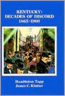 Kentucky: Decades of Discord, 1865-1900 - Hambleton Tapp, James C. Klotter
