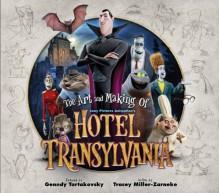 The Art and Making of Hotel Transylvania - Tracey Miller-Zarneke, Genndy Tartakovsky, Bob Osher