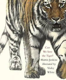 Can We Save the Tiger? - Martin Jenkins, Vicky White