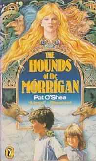 The Hounds Of The Mórrígan - Pat O'Shea